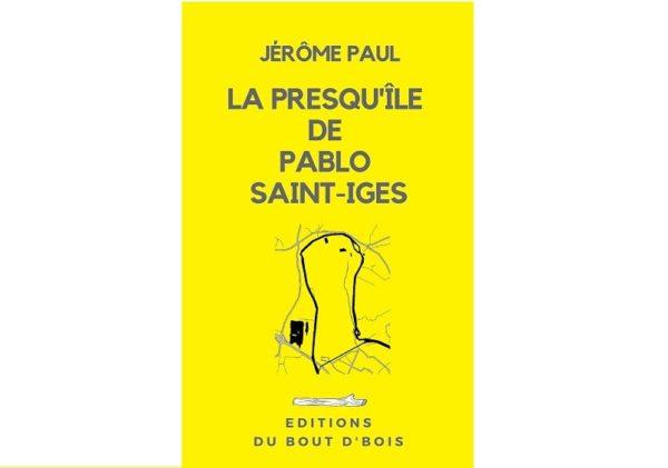Jérôme Paul : La presqu'île de Pablo Saint-Iges
